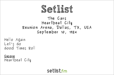 The Cars Setlist Reunion Arena, Dallas, TX, USA 1984, Heartbeat City