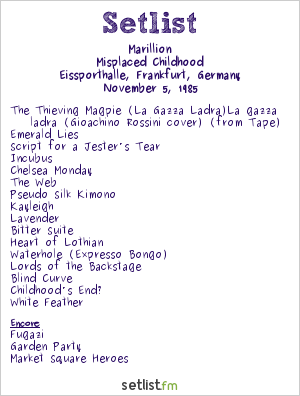 Marillion Setlist Eissporthalle, Frankfurt, Germany 1985, Misplaced Childhood Tour