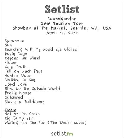 Soundgarden Setlist Showbox At The Market, Seattle, WA, USA 2010, 2010 Reunion Tour
