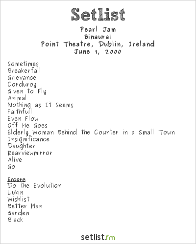 Pearl Jam Setlist Point Theatre, Dublin, Ireland 2000, Binaural