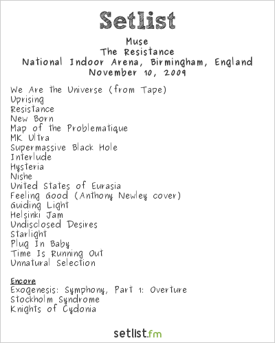 Muse Setlist National Indoor Arena, Birmingham, England 2009, Resistance European Arena Tour