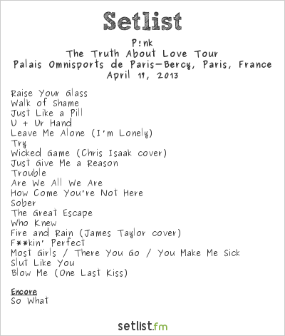 P!nk Setlist Palais Omnisports de Paris-Bercy, Paris, France 2013, The Truth About Love Tour