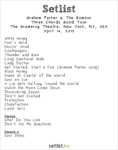 Graham Parker & The Rumour Setlist The Gramercy Theatre, New York, NY, USA 2013, Three Chords Good (2nd Leg)