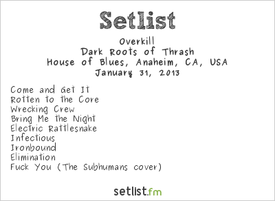Overkill Setlist House of Blues, Anaheim, CA, USA 2013, Dark Roots of Thrash Tour