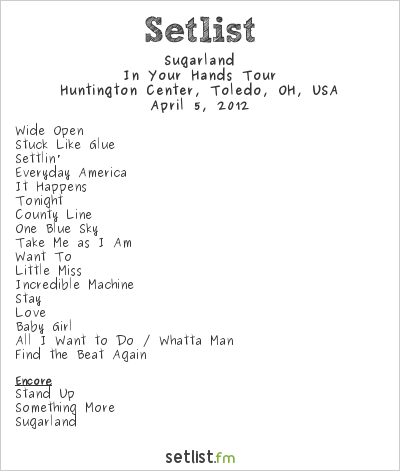 Sugarland Setlist Huntington Center, Toledo, OH, USA, In Your Hands 2012