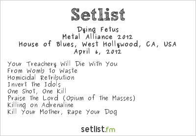 Dying Fetus Setlist House Of Blues, West Hollywood, CA, USA, Metal Alliance Tour 2012