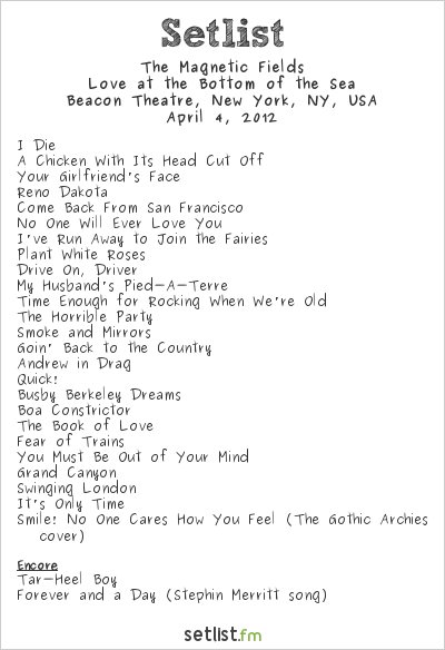 The Magnetic Fields Setlist Beacon Theatre, New York, NY, USA 2012, Love at the Bottom of the Sea