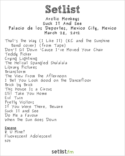 Arctic Monkeys Setlist Palacio de los Deportes, Mexico City, Mexico 2012, Suck It And See Tour