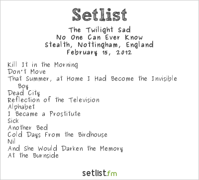 The Twilight Sad Setlist Stealth, Nottingham, England 2012, No One Can Ever Know