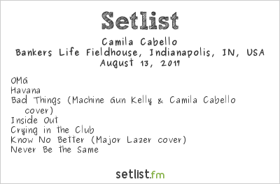 Camila Cabello Setlist Bankers Life Fieldhouse, Indianapolis, IN, USA 2017