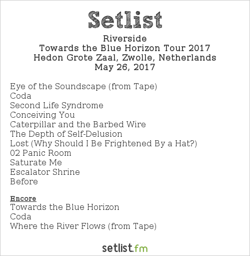 Riverside Setlist Hedon Grote Zaal, Zwolle, Netherlands, Towards the Blue Horizon Tour 2017