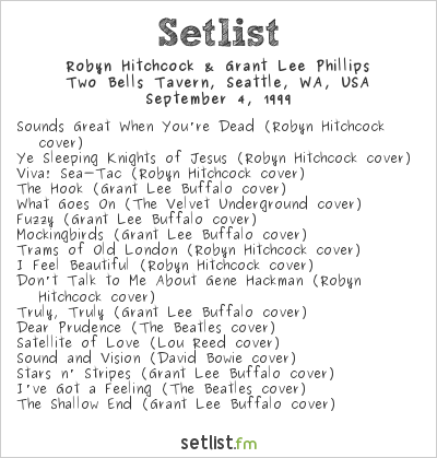 Robyn Hitchcock & Grant Lee Phillips Setlist Two Bells Tavern, Seattle, WA, USA 1999