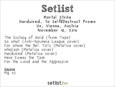 Mortal Strike Setlist U4, Vienna, Austria 2016, Hardwired… to Self‐Destruct Promo