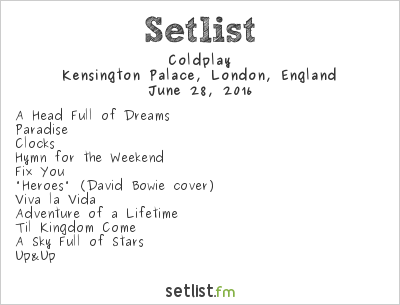 Coldplay Setlist Kensington Palace, London, England 2016, A Head Full of Dreams Tour