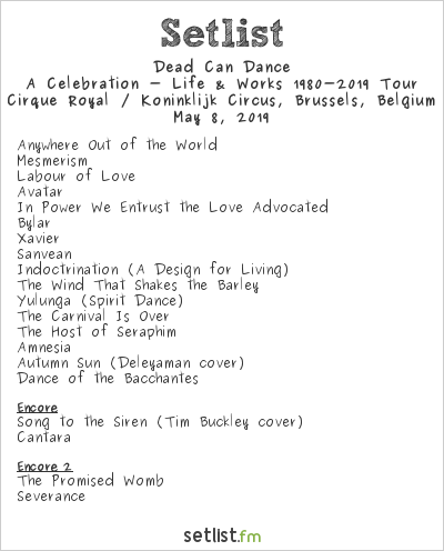 Dead Can Dance Setlist Cirque Royal / Koninklijk Circus, Brussels, Belgium 2019, A Celebration - Life & Works 1980-2019 Tour