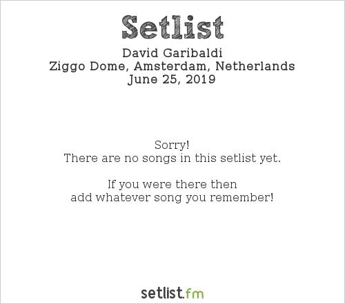 David Garibaldi Setlist Ziggo Dome, Amsterdam, Netherlands 2019