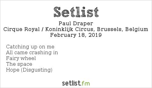 Paul Draper Setlist Cirque Royal / Koninklijk Circus, Brussels, Belgium 2019