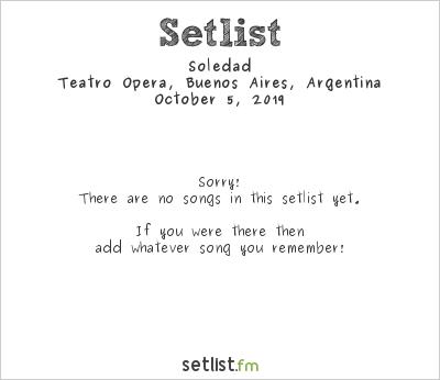 Soledad at Teatro Ópera, Buenos Aires, Argentina Setlist