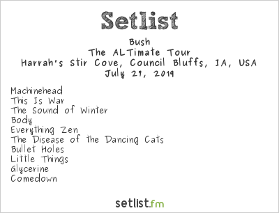 Bush Setlist Harrah's Stir Cove, Council Bluffs, IA, USA 2019, The ALTimate Tour