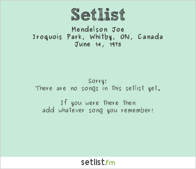 Mendelson Joe Setlist Iroquois Park, Whitby, ON, Canada 1975