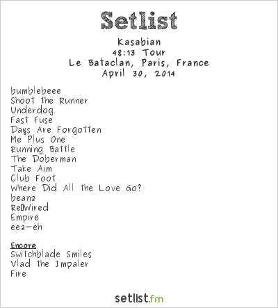 Kasabian Setlist Le Bataclan, Paris, France 2014, 48:13 Tour