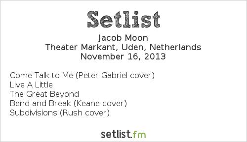 Jacob Moon Setlist Theater Markant, Uden, Netherlands 2013, Support to Marillion