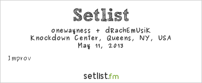 onewayness + dRachEmUsiK at Knockdown Center, Queens, NY, USA Setlist