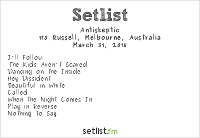 Antiskeptic at 170 Russell, Melbourne, Australia Setlist