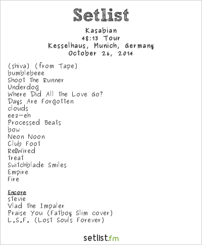 Kasabian Setlist Kesselhaus, Munich, Germany 2014, 48:13 Tour