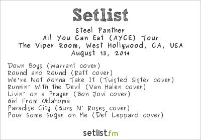 Steel Panther Setlist The Viper Room, West Hollywood, CA, USA 2014, All You Can Eat (AYCE) Tour