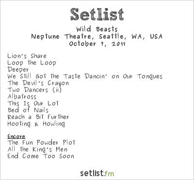 Wild Beasts Setlist Neptune Theatre, Seattle, WA, USA 2011