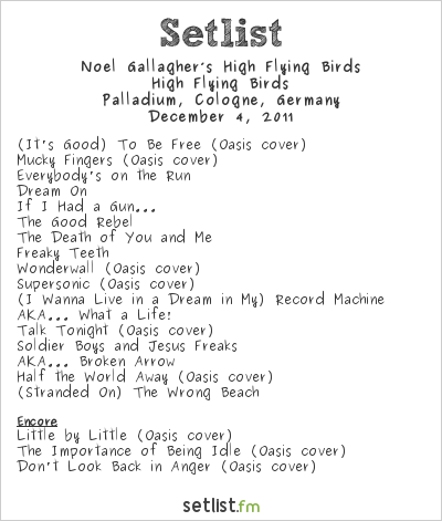 Noel Gallagher's High Flying Birds Setlist Palladium, Cologne, Germany 2011, High Flying Birds
