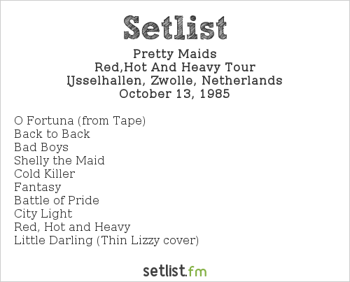 Pretty Maids Setlist IJsselhallen, Zwolle, Netherlands 1985, Red,Hot And Heavy Tour