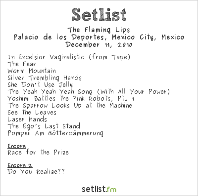 The Flaming Lips Setlist Palacio de los Deportes, Mexico City, Mexico 2010