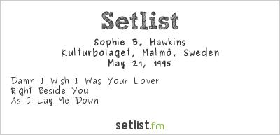Sophie B. Hawkins Setlist Kulturbolaget, Malmö, Sweden 1995