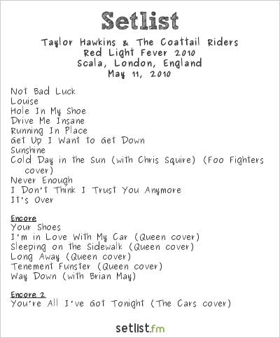 Taylor Hawkins & The Coattail Riders Setlist Scala, London, England, Red Light Fever 2010