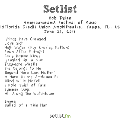 Bob Dylan Setlist  Live Nation Amphitheatre, Tampa, FL, USA 2013, AmericanaramA Festival of Music