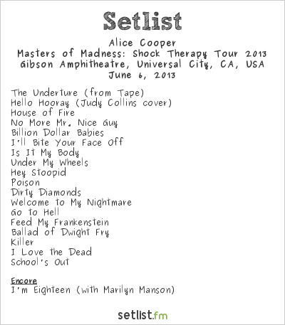 Alice Cooper Setlist Gibson Amphitheatre, Universal City, CA, USA, Masters of Madness: Shock Therapy Tour 2013