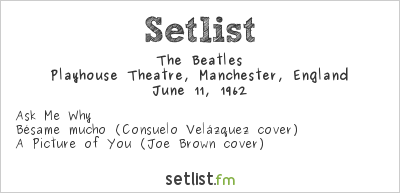 The Beatles Setlist Playhouse Theatre, Manchester, England 1962