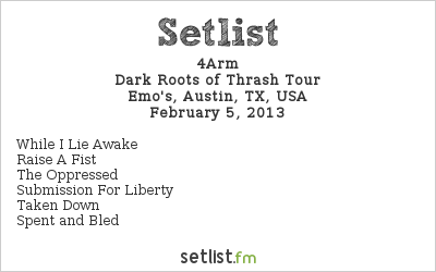 4Arm Setlist Emo's, Austin, TX, USA 2013, Dark Roots of Thrash Tour