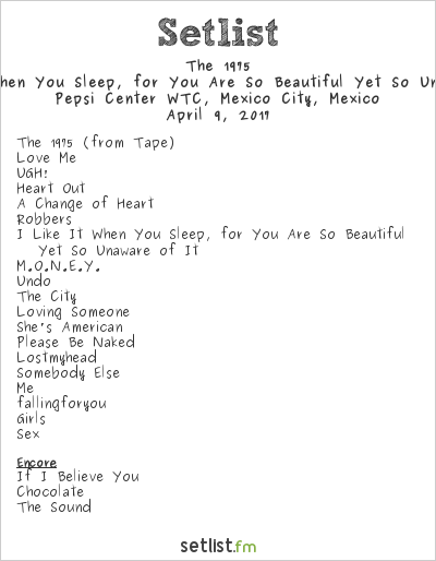 The 1975 Setlist Pepsi Center WTC, Mexico City, Mexico 2017, I Like It When You Sleep, for You Are So Beautiful Yet So Unaware of It