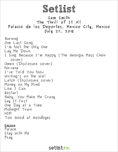 Sam Smith Setlist Palacio de los Deportes, Mexico City, Mexico 2018, The Thrill of It All