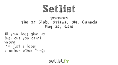 pronoun at The 27 Club, Ottawa, ON, Canada Setlist