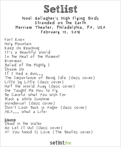 Noel Gallagher's High Flying Birds Setlist Merriam Theater, Philadelphia, PA, USA 2018, Stranded on the Earth