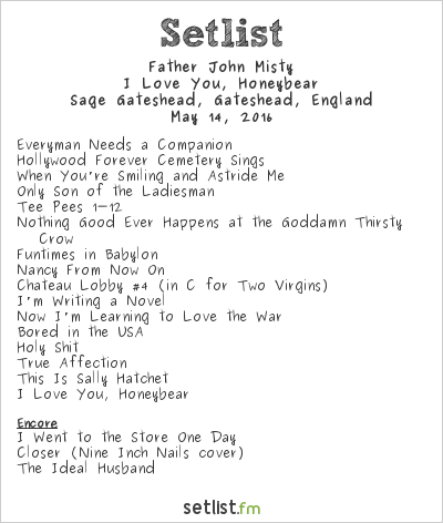 Father John Misty Setlist The Sage, Gateshead, England 2016, I Love You, Honeybear