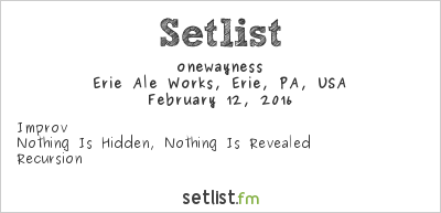 onewayness at Erie Ale Works, Erie, PA, USA Setlist