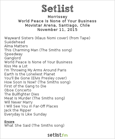 Morrissey Setlist Movistar Arena, Santiago, Chile 2015, World Peace Is None of Your Business