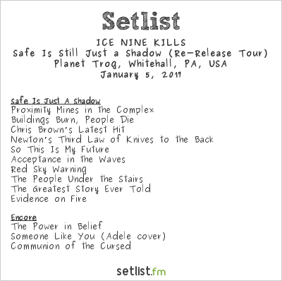 Ice Nine Kills Setlist Planet Trog, Whitehall, PA, USA 2017, Safe Is Still Just a Shadow (Re-Release Tour)