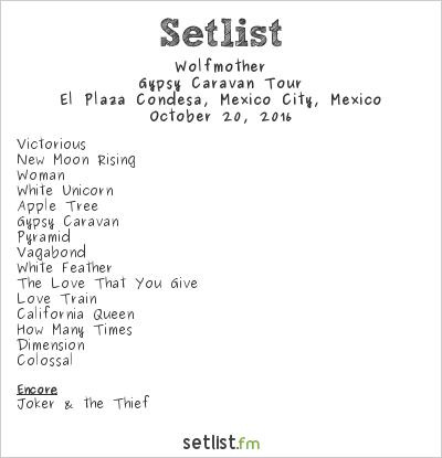 Wolfmother Setlist El Plaza Condesa, Mexico City, Mexico 2016, Gypsy Caravan Tour