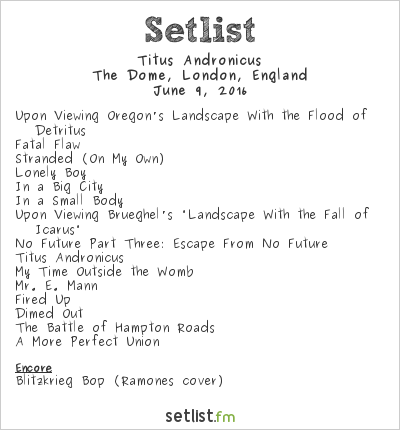Titus Andronicus Setlist The Dome, London, England 2016